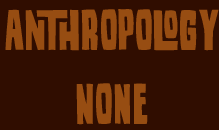 Anthropology None
